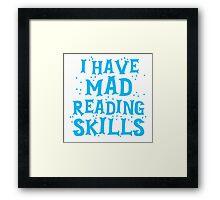 I HAVE MAD READING SKILLS Framed Print