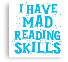 I HAVE MAD READING SKILLS Canvas Print
