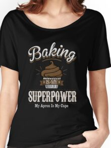 Baking is my super power Women's Relaxed Fit T-Shirt