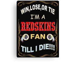 Redskins fan till i die Canvas Print