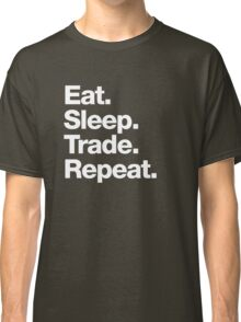 Eat. Sleep. Trade. Repeat. Classic T-Shirt