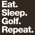 Eat. Sleep. Golf. Repeat. by squidgun