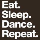 Eat. Sleep. Dance. Repeat. by squidgun