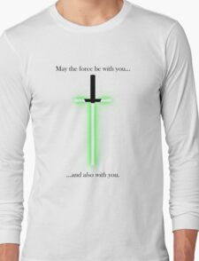 """""""may the force be with you... and also with you"""" Long Sleeve T-Shirt"""