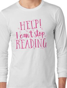HELP! I can't stop READING! Long Sleeve T-Shirt