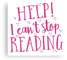 HELP! I can't stop READING! Canvas Print