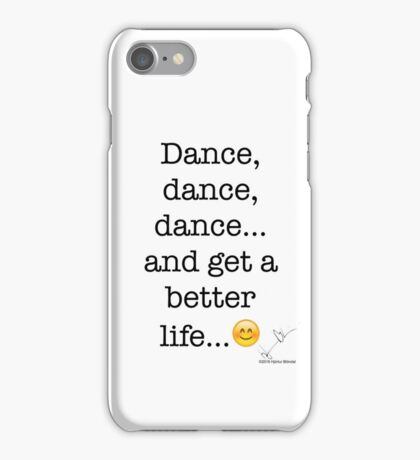 Dance, dance, dance... and get a better life... iPhone Case/Skin