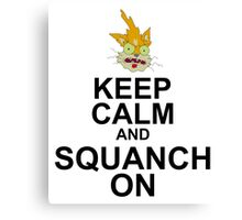 Keep Calm and Squanch On Canvas Print