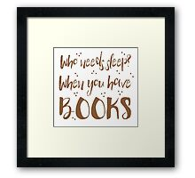 Who needs sleep? When you have books! Framed Print