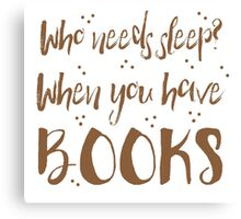Who needs sleep? When you have books! Canvas Print