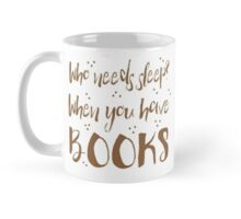 Who needs sleep? When you have books! Mug