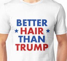 Better Hair Than Trump Unisex T-Shirt