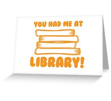 You had me at LIBRARY! Greeting Card
