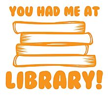 You had me at LIBRARY! Photographic Print