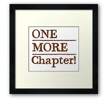 ONE MORE chapter Framed Print