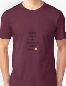 Make more music… and get a better life... Unisex T-Shirt