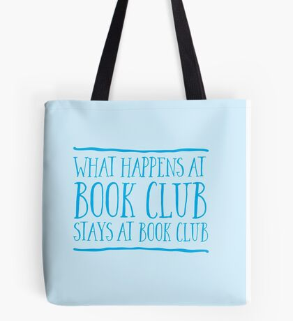 What happens at bookclub ... stays at bookclub Tote Bag