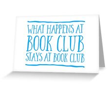 What happens at bookclub ... stays at bookclub Greeting Card