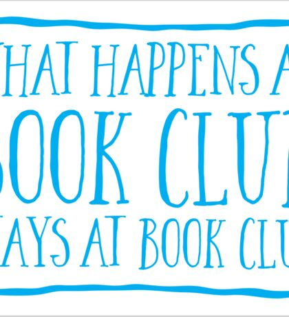 What happens at bookclub ... stays at bookclub Sticker