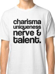 Charisma, Uniqueness, Nerve & Talent Classic T-Shirt