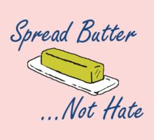 Spread Butter...Not Hate Baby Tee