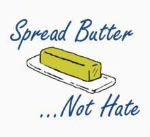 Spread Butter...Not Hate Kids Tee