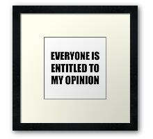 My Opinion Framed Print