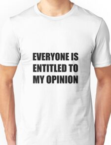 My Opinion Unisex T-Shirt