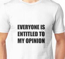 My Opinion Unisex T-Shirt