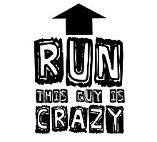 Funny Humour Comedy Joke Run This Guy Is Crazy Photographic Print