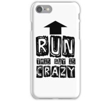 Funny Humour Comedy Joke Run This Guy Is Crazy iPhone Case/Skin