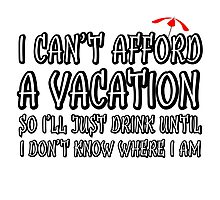 Comedy Humour Funny Joke Drinking Drunk Vacation Photographic Print