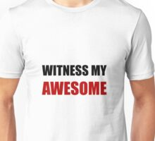 Witness My Awesome Unisex T-Shirt