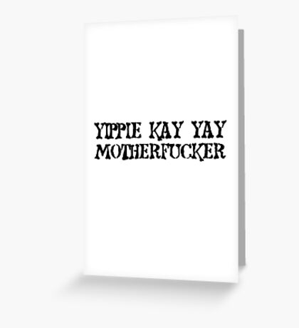 Die Hard quote Yipie Kay Yay Motherfucker Movie Greeting Card