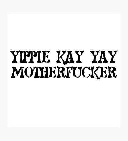 Die Hard quote Yipie Kay Yay Motherfucker Movie Photographic Print