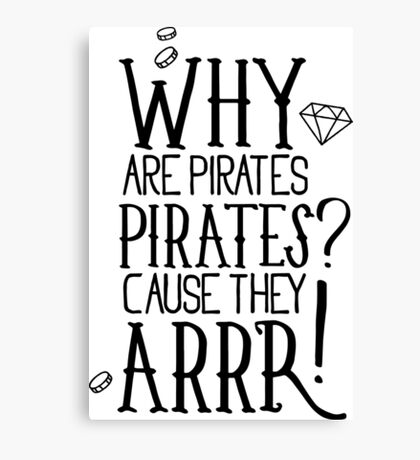 Why pirates are pirates? Canvas Print