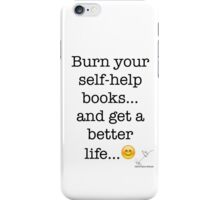 Burn your self-help books… and get a better life... iPhone Case/Skin