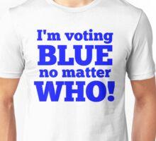 I'm Voting Blue No Matter Who Unisex T-Shirt