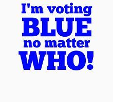 I'm Voting Blue No Matter Who Unisex T-Shirt