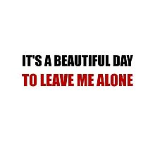 Beautiful Day Leave Me Alone Photographic Print