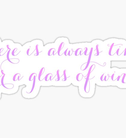 There is always time for a glass of wine Sticker