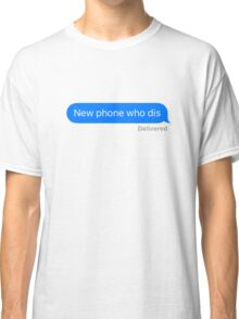 New Phone Who Dis Classic T-Shirt