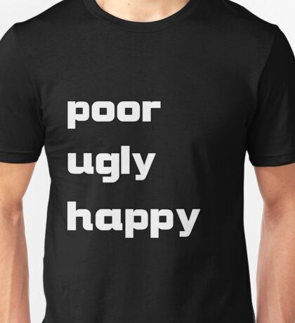 poor, ugly, happy Unisex T-Shirt