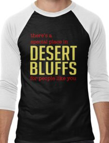 There's a special place in Desert Bluffs for people like you. Men's Baseball ¾ T-Shirt