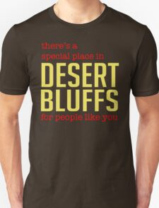There's a special place in Desert Bluffs for people like you. T-Shirt