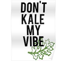 Don't Kale My Vibe Poster