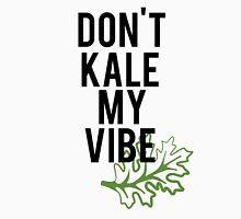 Don't Kale My Vibe Unisex T-Shirt