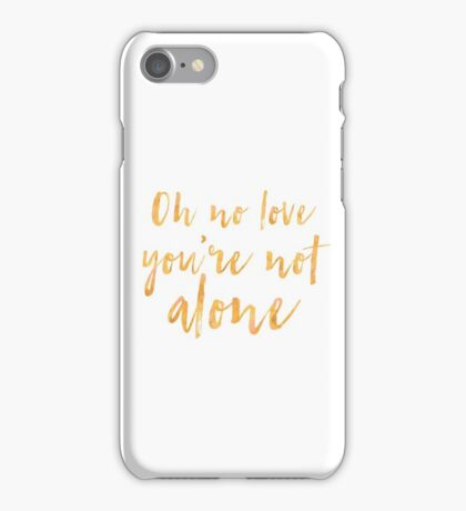 Oh no love, you're not alone iPhone Case/Skin
