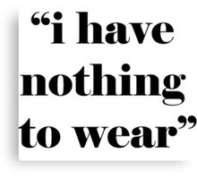 i have nothing to wear Canvas Print