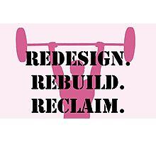 redesign. reclaim. rebuild. - pink Photographic Print